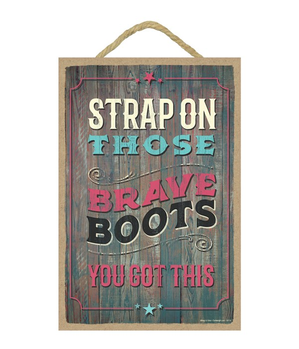 Strap on those brave boots you got this