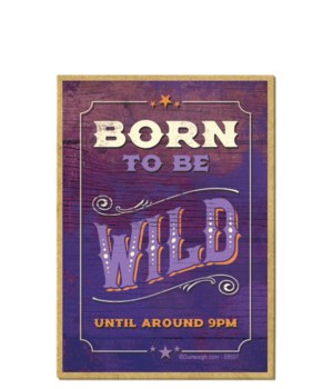 Born to be wild until around 9 pm