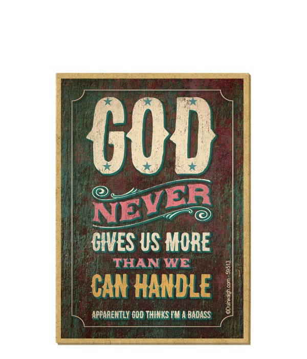 God never gives us more than we can hand