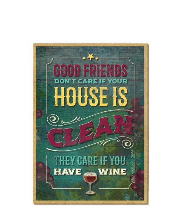 Good friends don't care if your house is