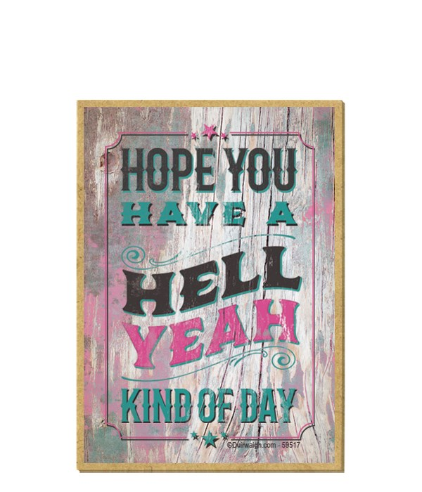 Hope you have a hell yeah kind of day
