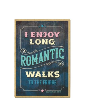 I enjoy long romantic walks to the fridg