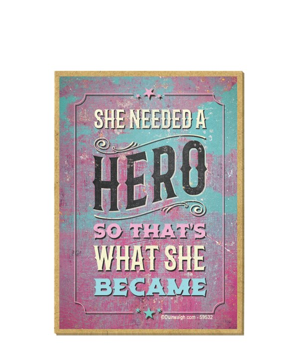 She needed a hero, so that's what she be
