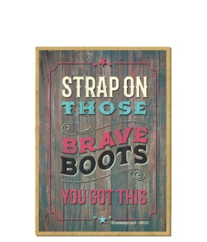 Strap on those brave boots, you got this