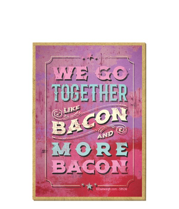 We go together like bacon and more bacon