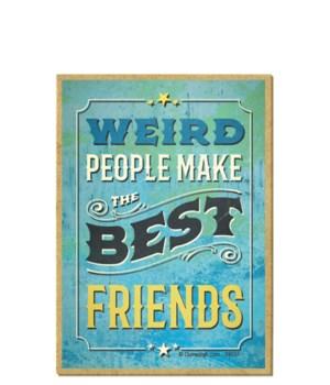 Weird people make the best friends