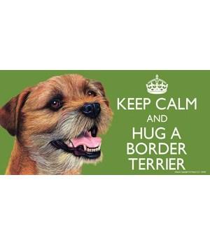 Keep Calm and Hug a Border Terrier 4x8 C