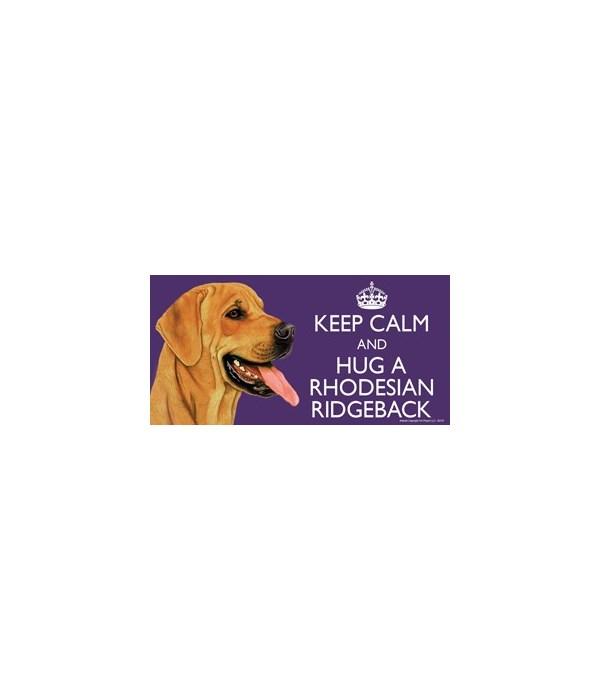 Keep Calm and Hug a Rhodesian Ridgeback