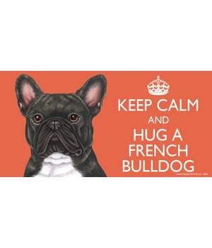 Keep Calm and Hug a French Bulldog (Brin