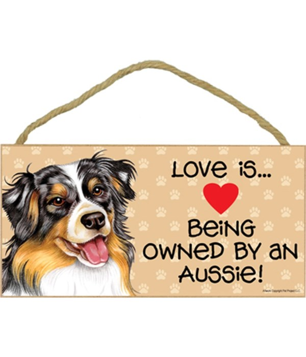 Love is being owned by an Aussie (Australian Shepherd) 5x10 Sign