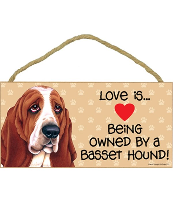 Love is being owned by a Basset Hound 5x10 Sign