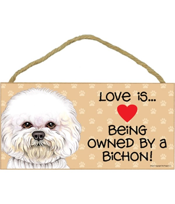 Love is being owned by a Bichon Frise 5x10 Sign