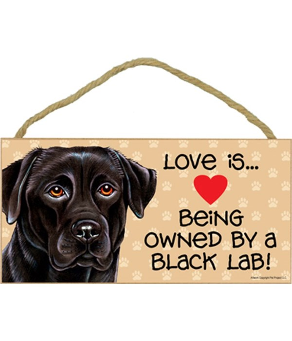 Love is being owned by a Black Lab 5x10 Sign