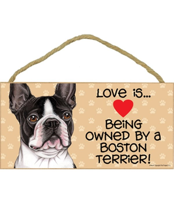 Love is being owned by a Boston Terrier 5x10 Sign