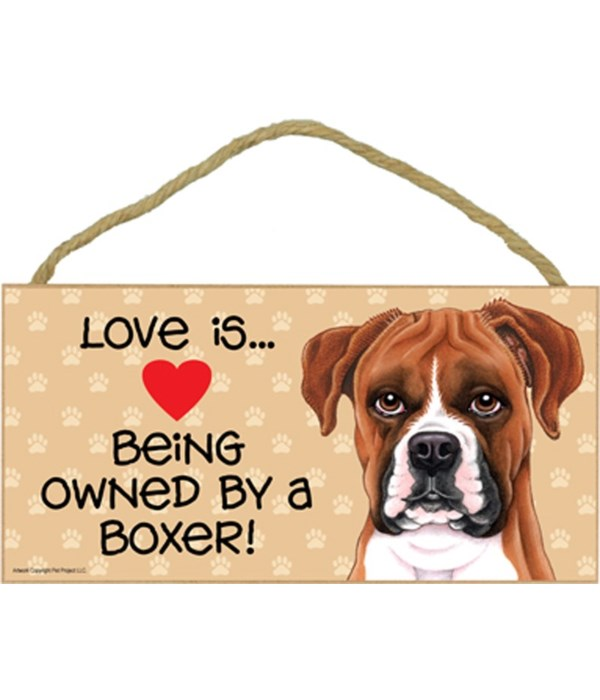 Love is being owned by a Boxer (uncropped ears) 5x10 Sign