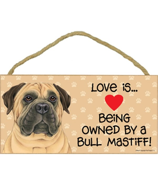 Love is being owned by a Bull Mastiff 5x10 Sign