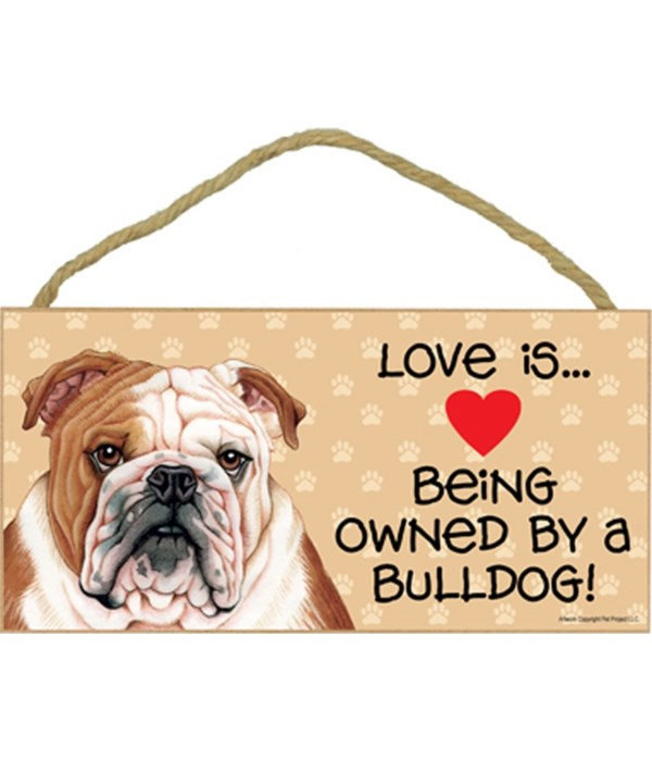 Love is being owned by a Bulldog 5x10 Sign