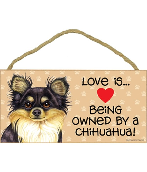 Love is being owned by a Chihuahua (Long haired, black and tan) 5x10 Sign
