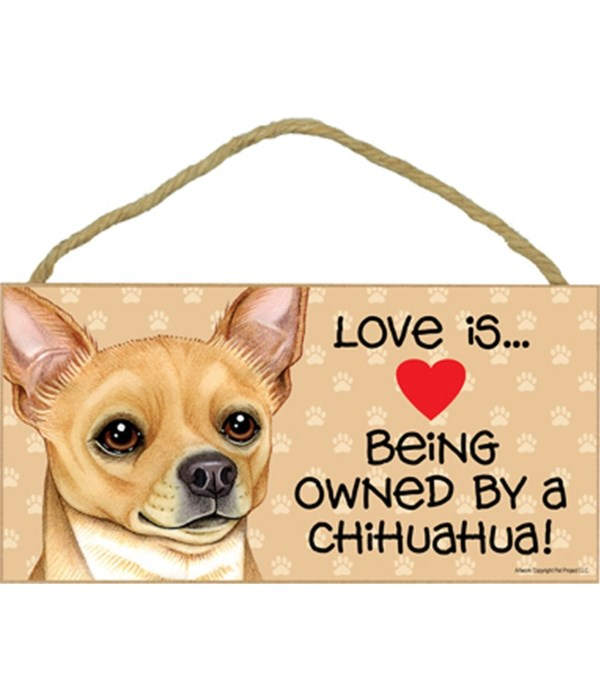 Love is being owned by a Chihuahua (Tan) 5x10 Sign
