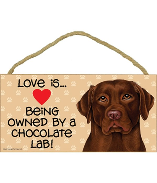 Love is being owned by a Chocolate Lab 5x10 Sign