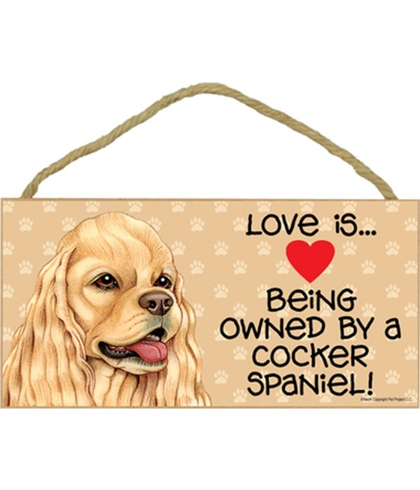 Love is being owned by a Cocker Spaniel (American, tan color) 5x10 Sign