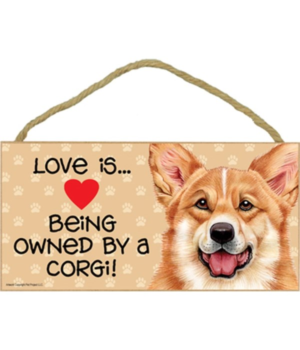 Love is being owned by a Corgi 5x10 Sign