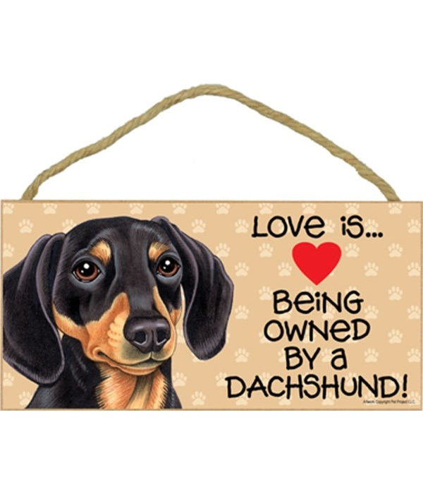 Love is being owned by a Dachshund (Black and Tan) 5x10 Sign