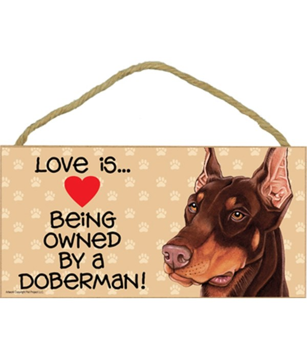 Love is being owned by a Doberman (Brown) 5x10 Sign