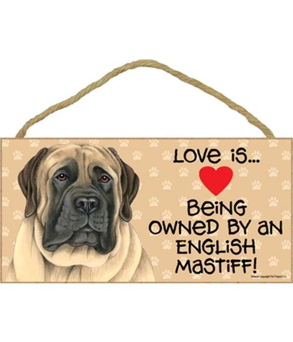 Love is being owned by an English Mastiff 5x10 Sign