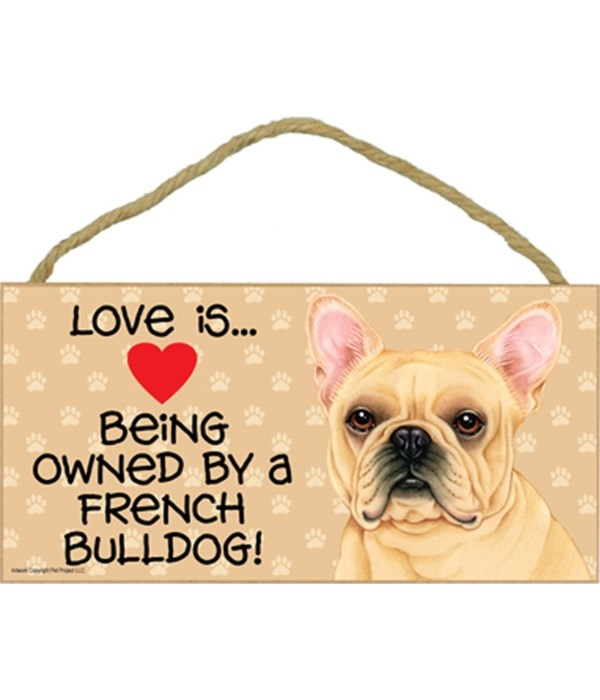 Love is being owned by a French Bulldog 5x10 Sign