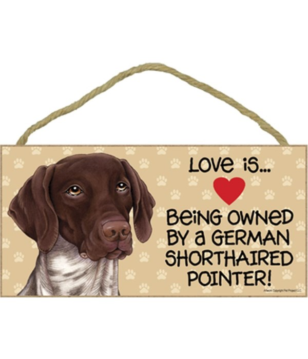 Love is being owned by a German Shorthaired Pointer 5x10 Sign
