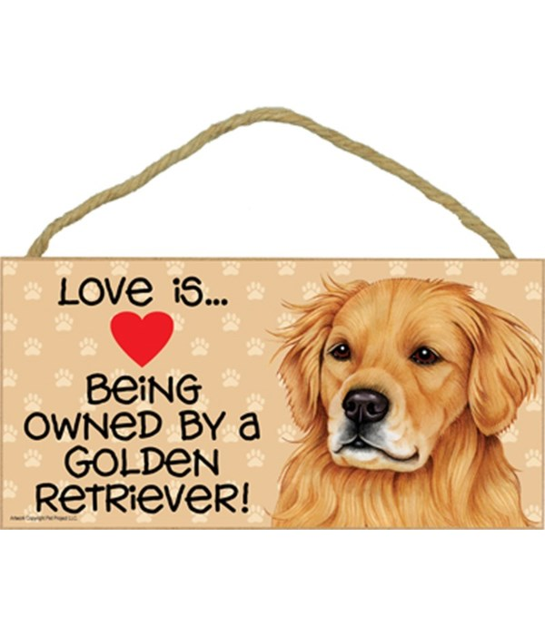 Love is being owned by a Golden Retriever 5x10 Sign