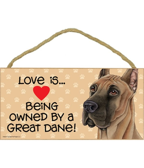 Love is being owned by a Great Dane 5x10 Sign