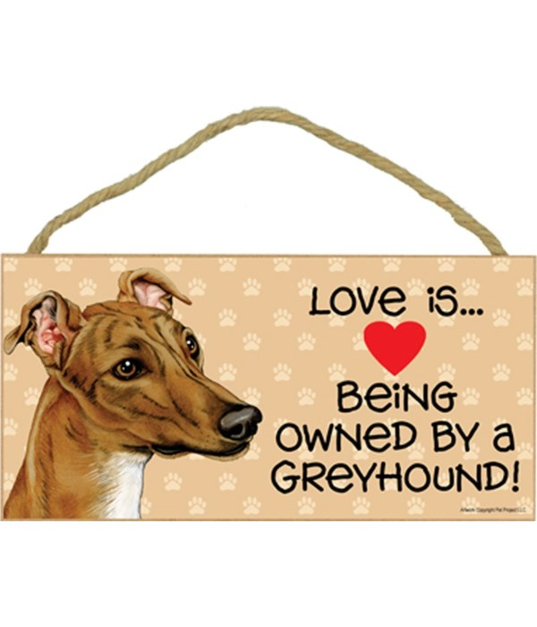 Love is being owned by a Greyhound (Brown color) 5x10 Sign