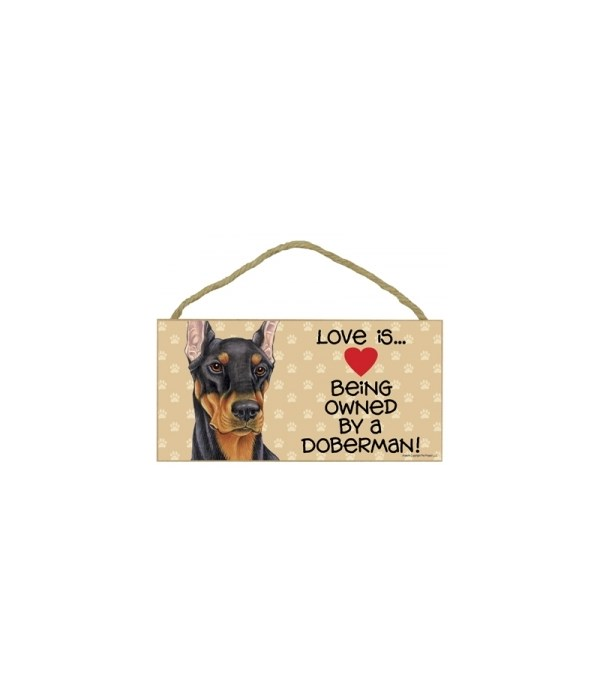 Love is being owned by a Doberman (Black) 5x10 Sign