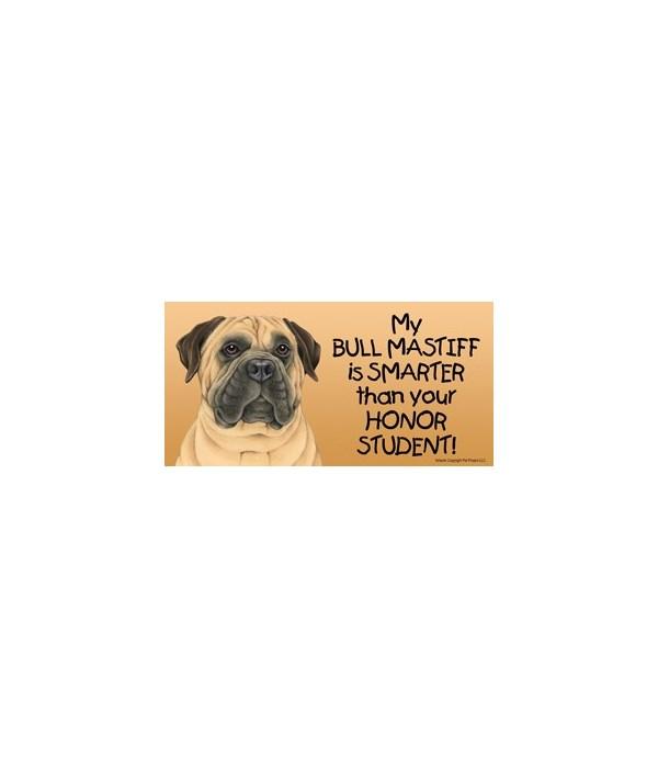 My Bull Mastiff is smarter than your hon