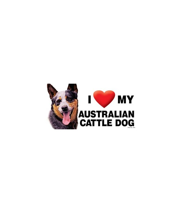 I (heart) my Australian Cattle Dog 4x8 C