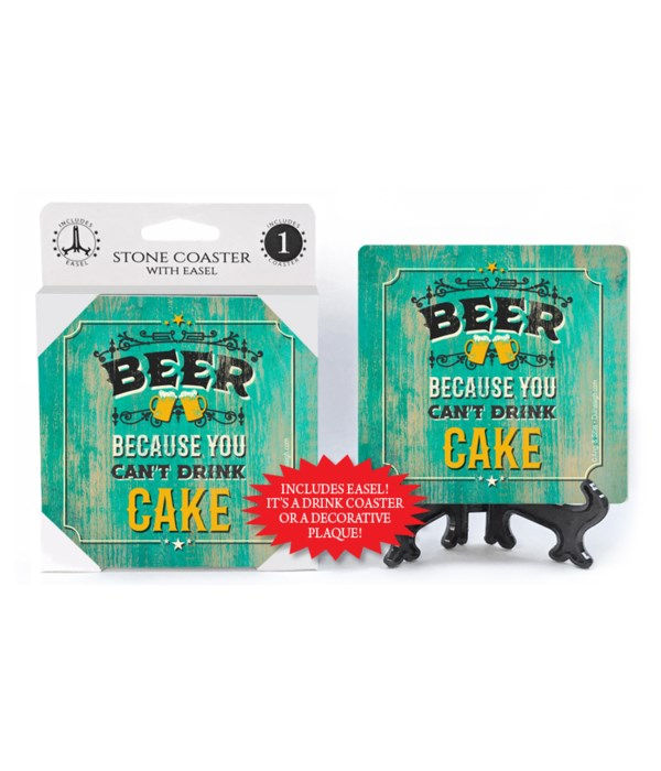Beer because you can't drink cake