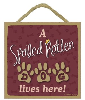 Spoiled dog 5x5 Plaque