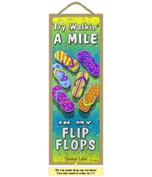 Try walkin' a mile in my flip flops 5 x