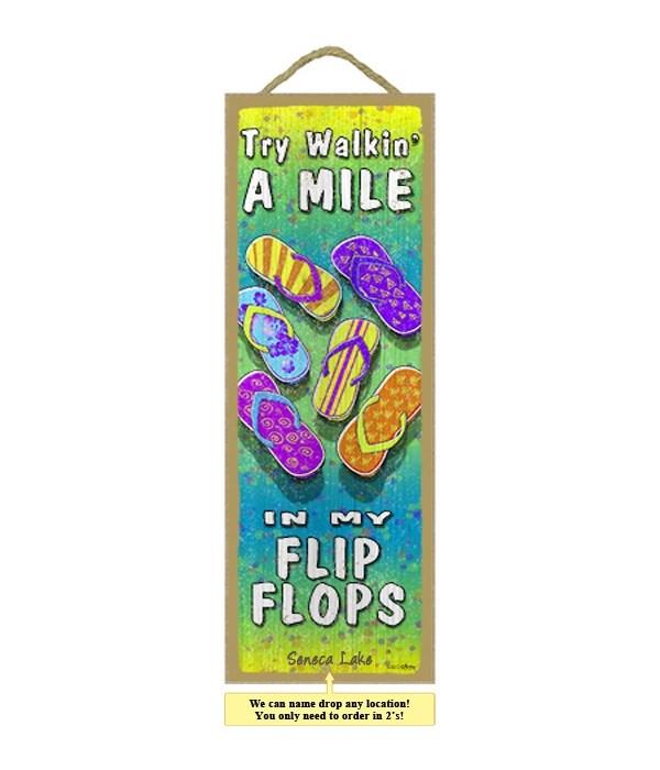 Try walkin' a mile in my flip flops 5 x