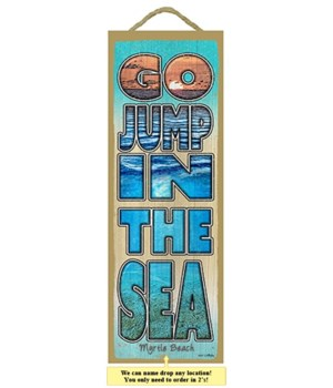 Go jump in the sea 5 x 15 Sign