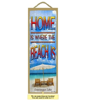 Home is where the beach is 5 x 15 Sign