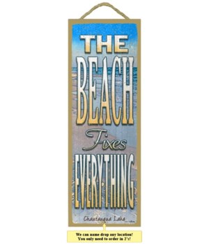 The beach fixes everything 5 x 15 Sign