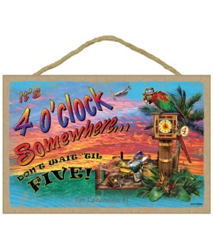 "It's 4 o'clock somewhere 7""x10.5"""