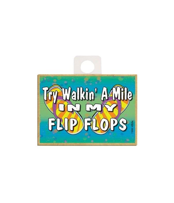 Try Walkin' a mile in my flip flops Magn