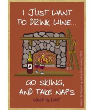 I just want to drink wine... go skiing,