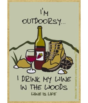 I'm outdoorsy… I drink my wine in the wo