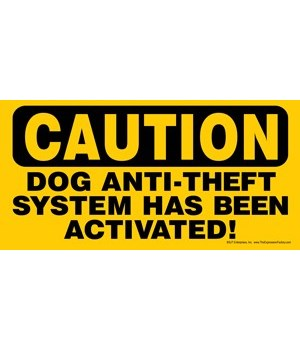 CAUTION - Dog anti-theft system has been