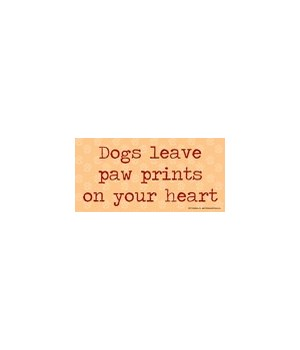 Dogs leave paw prints on your heart 4x8